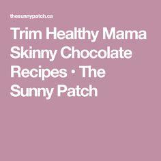 Trim Healthy Mama Skinny Chocolate Recipes • The Sunny Patch