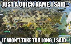 We've all been there... Damn you Sid Meier! #Civilization #civ #civ5…