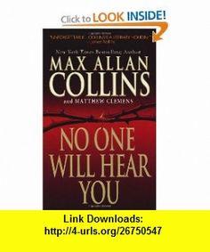 No One Will Hear You (9780786021352) Max Allan Collins, Matthew Clemens , ISBN-10: 0786021357  , ISBN-13: 978-0786021352 ,  , tutorials , pdf , ebook , torrent , downloads , rapidshare , filesonic , hotfile , megaupload , fileserve