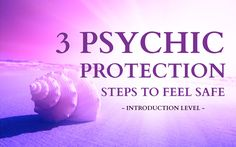 3 Psychic Protection Steps to Feel Safe - Intro Level -