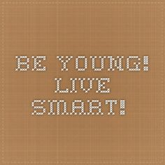 Be Young! Live Smart! -