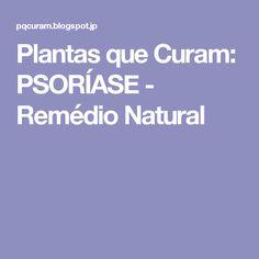 Plantas que Curam: PSORÍASE - Remédio Natural