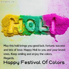 Write your name on Beautiful Happy Holi Wishes picture in beautiful style. Best app to write names on beautiful collection of Happy Holi Wishes pix. Personalize your name in a simple fast way. You will really enjoy it. Holi Wishes Messages, Holi Wishes Quotes, Holi Wishes Images, Happy Holi Quotes, Happy Holi Wishes, Happy Holi Images, Holi Wishes In Hindi, Happy Holi Greetings, Best Holi Wishes