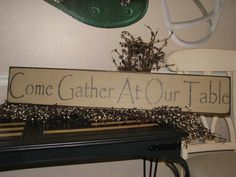 Primitive/Rustic/Country/Shabby Chic Handmade Come Gather At Our Table Wooden Sign