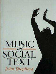 Music as Social Text by John Shepherd, http://www.amazon.com/dp/0745608264/ref=cm_sw_r_pi_dp_TeoDtb107FY8S