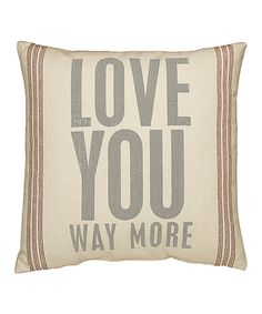 Look at this 'Love You Way More' Throw Pillow on #zulily today!