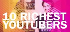 Top 10 Richest Youtubers That Can Be Your Inspiration