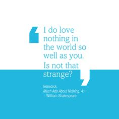Benedick from Much Ado About Nothing - a Shakespeare quote fit for Valentine's Day.