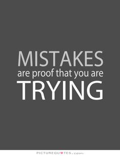 Mistakes are proof that you are trying. Picture Quotes.