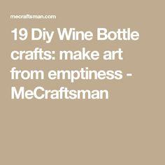 19 Diy Wine Bottle crafts: make art from emptiness - MeCraftsman