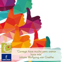 """""""Corregir hace mucho pero animar hace más"""" Johann Wolfgang von Goethe."""