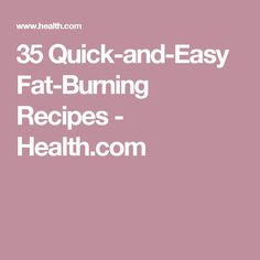 35 Quick-and-Easy Fat-Burning Recipes - Health.com