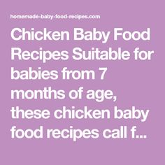 Chicken Baby Food Recipes Suitable for babies from 7 months of age, these chicken baby food recipes call for fresh, healthy ingredients – meaning your baby gets the very best nutrition. Just getting started with meat and poultry? Learn more about How and When to Introduce Meat to Baby and read our tips for Introducing […] #babyfoodrecipes