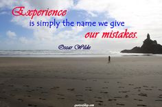 Experience is simply the name we give our mistakes. | quotesofday.com