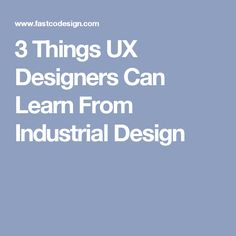 3 Things UX Designers Can Learn From Industrial Design
