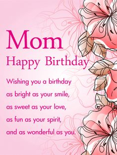 Wishing you a birthday as bright as your smile, as sweet as your love, as fun as your spirit, and as wonderful as you. birthday mom Birthday Wishes for Mother - Birthday Wishes and Messages by Davia Happy Birthday Mom Wishes, Birthday Message For Mom, Free Happy Birthday Cards, Birthday Wishes For Mother, Birthday Card Messages, Message For Mother, Flower Birthday Cards, Mom Birthday Quotes, Birthday Cards For Mom