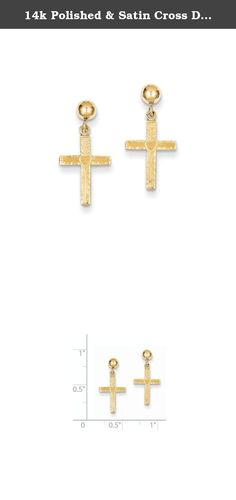 14k Polished & Satin Cross Dangle Earrings. Attributes Diamond-cut 14k Yellow gold Post Polished & satin Product Description Material: Primary - Purity:14K Length of Item:21 mm Material: Primary:Gold Width of Item:10 mm Product Type:Jewelry Jewelry Type:Earrings Sold By Unit:Pair Material: Primary - Color:Yellow Earring Closure:Post & Push Back Earring Type:Themed.
