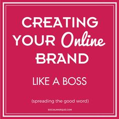 Creating Your Online Brand. Like a Boss.