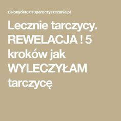 Lecznie tarczycy. REWELACJA ! 5 kroków jak WYLECZYŁAM tarczycę Thyroid, Healthy Tips, Health And Beauty, Health Fitness, Medical, Weight Loss, Wordpress, Food, Chopsticks