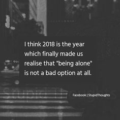 This happens to me every year but 2018 is the stamp that being alone is not bad option at all. Sad Love Quotes, True Quotes, Quotes To Live By, Deep Words, Love Words, Hindi Quotes, Quotations, Year Quotes, True Feelings