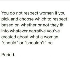 """""""I respect women as long as they..."""" """"I only respect girls who..."""""""