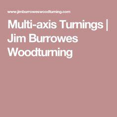 Multi-axis Turnings  |  Jim Burrowes Woodturning