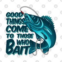 Funny Fishing Quote Good Things Come To Those Who Bait - Funny Fishing Quotes - T-Shirt Funny Fishing Quotes, Funny Quotes, Joy Of Life, Gone Fishing, Inspirational Quotes, Neon Signs, Good Things, Bait, Logan