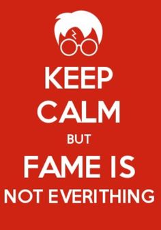 Keep calm but fame is not everithing potter