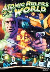 ATOMIC RULERS OF THE WORLD MOVIE