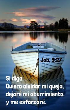 SI NOS QUEJARAMOS MENOS, NO PERDERIAMOS EL TIEMPO Y ACTUARIAMOS MAS.  Job, 9:27 - Si digo: Quiero olvidar mi queja, dejaré mi aburrimiento...