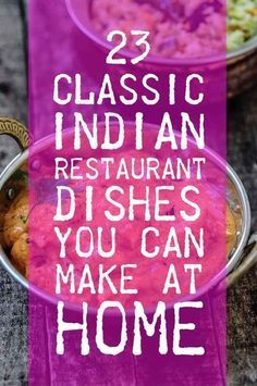 23 Classic Indian Restaurant Dishes You Can Make At Home - i know what I'm gonna be cooking for the next month