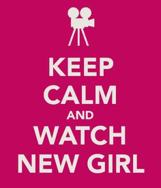 KEEP CALM AND WATCH NEW GIRL