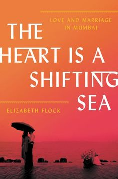 The Heart Is a Shifting Sea: Love and Marriage in Mumbai by [Flock, Elizabeth] New Books, Good Books, In Mumbai, Book Cover Design, Book Design, Inevitable, Love And Marriage, Flocking, So Little Time
