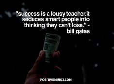 """""""Success is a lousy teacher. It seduces smart people into thinking they can't lose."""" - Bill Gates"""