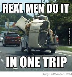 Real men do it in one trip