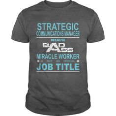 Because Badass Miracle Worker Is Not An Official Job Title STRATEGIC COMMUNICATIONS MANAGER