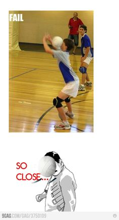 So Close.. hahaha!! How I feel somedays when I am playing volleyball. :)
