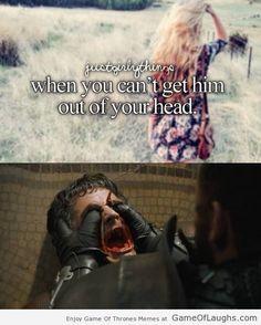 When you can't get him out of your head - Game Of Thrones Memes