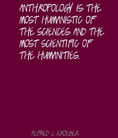 Alfred L. Very cool quote, considering I am minoring in Anthropology. Forensic Anthropology, Forensic Science, Forensics, Zoology, Archaeology, Picture Quotes, Astronomy, Madness, Philosophy