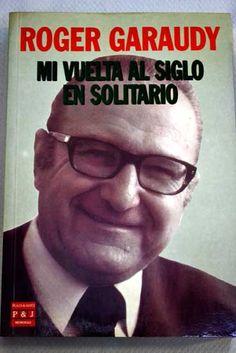 Mi vuelta al siglo en solitario / Garaudy, Roger ; [traducción de Juan Ignacio Sáenz-Díez] Edition[1ª ed. ] PublicationEsplugues de Llobregat : Plaza & Janés, 1991