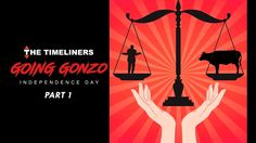 Going Gonzo: Independence Day Part I | The Timeliners Watch part 2 here- https://youtu.be/GH5-fPNFMHM