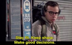 Stay fit. Keep sharp. Make good decisions, Rick Moranis in Ghostbusters (via the thought experiment)