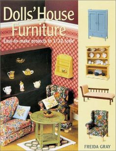 Dolls' House Furniture: Easy-to-Make Projects in 1/12 Scale by Freida Gray, http://www.amazon.com/dp/1861082584/ref=cm_sw_r_pi_dp_cBn1tb04KG9Z8