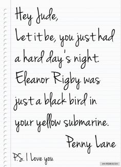 The Beatles - graphic - Hey Jude, Let it be, you just had a hard day's night Eleanor Rigby was just a blackbird in your yellow submarine. Hello goodbye, Penny lane - P. I love you Beatles Lyrics, Beatles Love, Les Beatles, Music Lyrics, Beatles Quotes, Beatles Funny, Music Music, Music Stuff, Ringo Starr