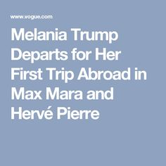 Melania Trump Departs for Her First Trip Abroad in Max Mara and Hervé Pierre