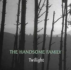 The Handsome Family - Twilight: buy CD, Album at Discogs