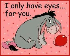 I only have eyes for you,Infinity . Eeyore Quotes, Winnie The Pooh Quotes, Bff Quotes, Disney Winnie The Pooh, Disney Quotes, Friend Quotes, Guy Friendship Quotes, Funny Friendship, Eeyore Pictures