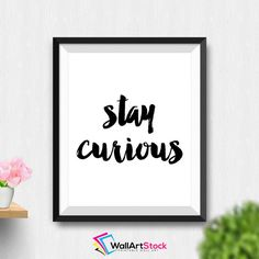 Printable Stay Curious Wall Art Typography Print Black And White Inspirational Quote Motivational Poster Printable Art (Stck201) by WallArtStock