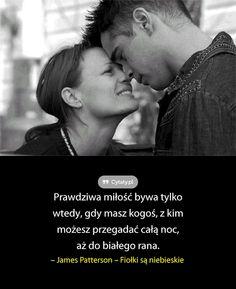 Prawdziwa miłość bywa tylko wtedy, gdy masz kogoś, z kim możesz przegadać całą noc, aż ...