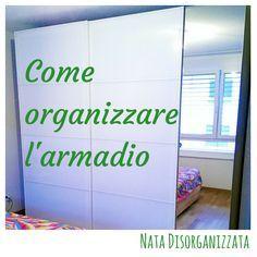Nata disorganizzata: Come organizzare l'armadio Flylady, Ideas Para Organizar, Sr1, Desperate Housewives, Home Management, Smart Storage, Closet Organization, Organizing Wardrobe, Home Hacks